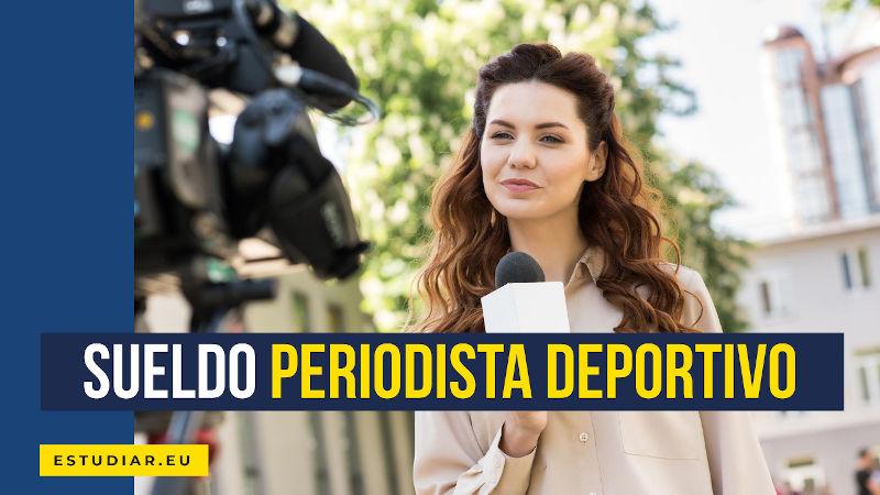 sueldo periodista deportivo